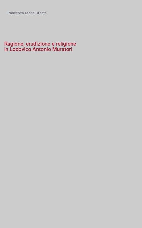 Ragione, erudizione e religione in Lodovico Antonio Muratori